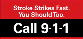 Stroke strikes fast. You should too. Call 9-1-1.